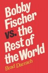 Bobby Fischer vs. the Rest of the World - Brad Darrach, Sam Sloan