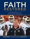 Faith Restored: The Resurgence of Notre Dame Football - John Heisler, Brian Kelly