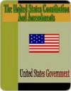 The United States Constitution and Amendments - The United States Government