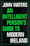 An Intelligent Persons Guide to Modern Ireland - John Waters