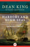 Harbors and High Seas: An Atlas and Geographical Guide to the Complete Aubrey-Maturin Novels of Patrick O'Brian - John B. Hattendorf, Dean King