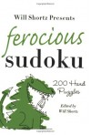 Will Shortz Presents Ferocious Sudoku: 200 Hard Puzzles - Will Shortz