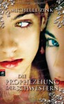 Die Prophezeiung Der Schwestern (Porphecy of the Sisters, #1) - Michelle Zink, Alexandra Ernst