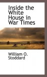 Inside the White House in War Times - William Osborn Stoddard