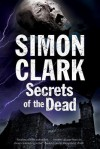 Secrets of the Dead: A Novel of Mummies and Ancient Curses - Simon Clark