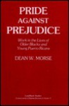Pride Against Prejudice: Work in the Lives of Older Blacks and Young Puerto Ricans: Oral Histories (Conservation of Human Resources, 9.) - Dean W. Morse