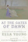 At the Gates of Dawn: A Collection of Writings by Ella Young - Ella Young, John Matthews, Denise Sallee