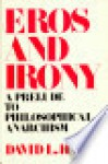 Eros and Irony: A Prelude to Philosophical Anarchism - David L. Hall