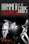 Hammer of the Gods: Led Zeppelin Unauthorised - Stephen Davis