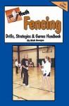 Youth Fencing Drills, Strategies & Games Handbook - Bob Swope