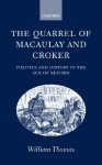 The Quarrel of Macaulay and Croker ' Politics and History in the Age of Reform ' - William Thomas