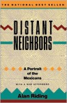 Distant Neighbors: A Portrait of the Mexicans - Alan Riding