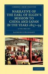 Narrative of the Earl of Elgin's Mission to China and Japan, in the Years 1857, '58, '59 - 2 Volume Set - Laurence Oliphant