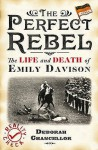 The Perfect Rebel: The Life and Death of Emily Davison - Deborah Chancellor