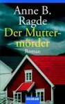 Der Muttermörder: Roman - Anne B. Ragde