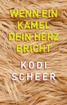Wenn ein Kamel dein Herz bricht (Kindle Single) (German Edition) - Kodi Scheer, Daniela Janz