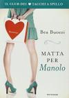 Matta per Manolo. Il club dei tacchi a spillo - Bea Buozzi