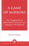A Game of Mirrors - Thomas M. Stephens