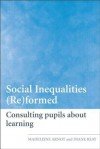 Social Inequalities (Re)Formed: Consulting Pupils about Learning - Madeleine Arnot, Diane Reay