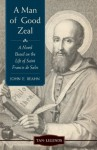 A Man of Good Zeal: A Novel Based on the Life of Saint Francis de Sales (Revised and Updated) (TAN Legends) - John E. Beahn, Paul Thigpen