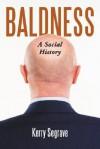 Baldness: A Social History - Kerry Segrave