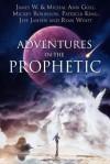 Adventures in the Prophetic - James W. Goll
