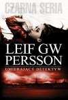 Umierający detektyw - Leif G.W. Persson, Dominika Górecka