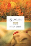 By Accident: A Novel - Susan Kelly