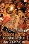 Princess Smith and the Clockwork Knight - Rob St.Martin