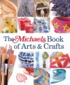 The Michaels Book of Arts & Crafts - Dawn Cusick, Megan Kirby