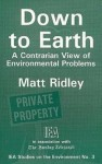 Down to Earth: A Contrarian View of Environmental Problems - Matt Ridley