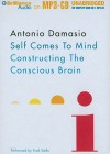 Self Comes to Mind: Constructing the Conscious Brain - Antonio R. Damasio, Fred Stella