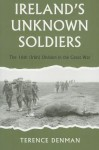 Irelands Unknown Soldiers: The 16th (Irish) Division in the Great War - Terence Denman