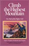 Climb the Highest Mountain: The Path of the Higher Self - Mark L. Prophet, Elizabeth Clare Prophet