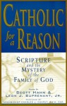 Catholic For A Reason: Scripture and the Mystery of the Family of God - Scott Hahn, Leon J. Suprenant Jr.