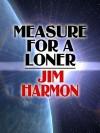 Measure for a Loner - Jim Harmon