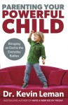 Parenting Your Powerful Child: Bringing an End to the Everyday Battles - Kevin Leman