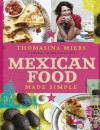 Mexican Food Made Simple. Thomasina Miers - Thomasina Miers