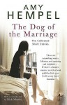 The Dog Of The Marriage: The Collected Short Stories - Amy Hempel