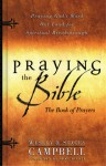 Praying the Bible Book of Prayers: Praying God's Word Out Loud for Spiritual Breakthrough - Wesley Campbell, Stacey Campbell