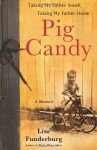 Pig Candy: Taking My Father South, Taking My Father Home--A Memoir - Lise Funderburg