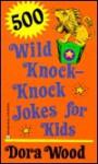 500 Wild Knock-Knock Jokes for Kids - Matthew Sartwell