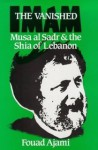 The Vanished Imam: Musa Al Sadr and the Shia of Lebanon - Fouad Ajami
