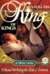 He's Still the King of Kings: A Musical Worshiping the Christ of Christmas - Mosie Lister