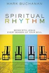 Spiritual Rhythm: Being with Jesus Every Season of Your Soul - Mark Buchanan