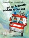 Bei Der Feuerwehr Wird Der Kaffee Kalt - Hannes Hüttner, Gerhard Lahr