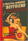 A Practical Handbook for the Boyfriend: For Every Guy Who Wants to Be One/For Every Girl Who Wants to Build One - Felicity Huffman