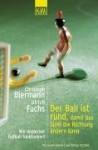 Der Ball ist rund, damit das Spiel die Richtung ändern kann - Christoph Biermann