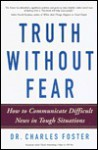 Truth Without Fear: How to Communicate Difficult News in Tough Situations - Charles Foster
