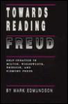 Towards Reading Freud: Self-Creation in Milton, Wordsworth, Emerson, and Sigmund Freud - Mark Edmundson